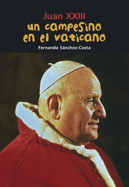 JUAN XXIII, UN CAMPESINO EN EL VATICANO