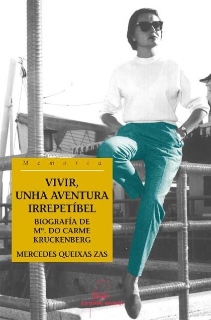 VIVIR, UNHA AVENTURA IRREPETÍBEL : BIOGRAFÍA DE Mª DO CARME KRUCKENBERG