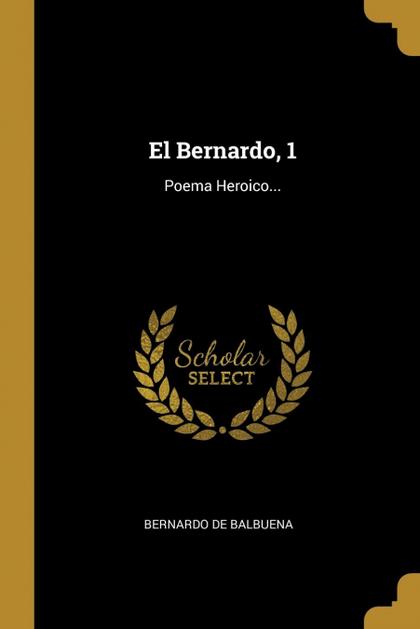 EL BERNARDO, 1. POEMA HEROICO...
