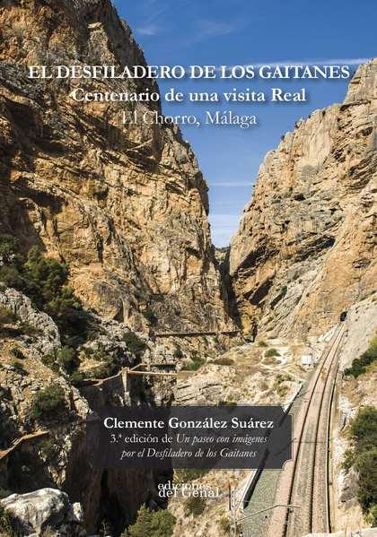 EL DESFILADERO DE LOS GAITANES. CENTENARIO DE UNA VISITA REAL EL CHORRO, MÁLAGA