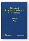 DICCIONARI D´HISTÒRIA ECLESIÀSTICA DE CATALUNYA. VOL. 3. P-Z.