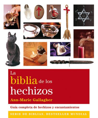 LA BIBLIA DE LOS HECHIZOS : GUÍA COMPLETA DE HECHIZOS Y ENCANTAMIENTOS