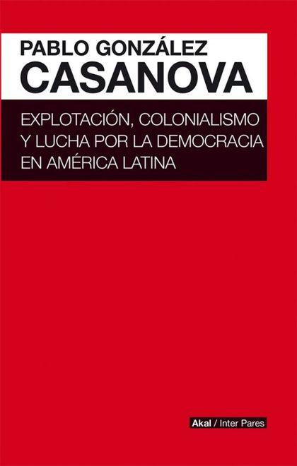 EXPLOTACIÓN, COLONIALISMO Y LUCHA POR LA DEMOCRACIA EN AMÉRICA LATINA.