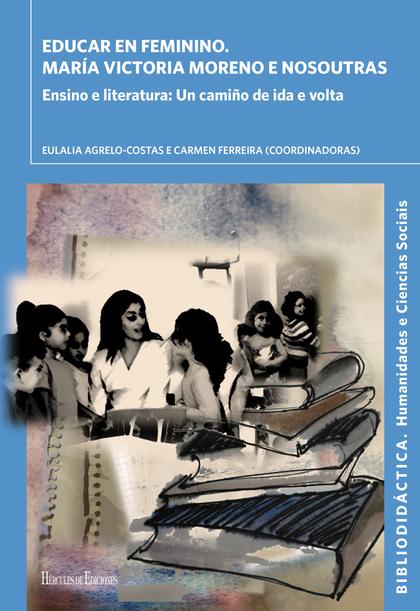 EDUCAR EN FEMININO. MARÍA VICTORIA MORENO E NOSOUTRAS                           ENSINO E LITERA