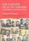 LOS CLIENTES DE LA TÍA VARVARA : HISTORIAS CLANDESTINAS
