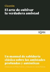 EL ARTE DE CULTIVAR LA VERDADERA AMISTAD. UN MANUAL DE SABIDURÍA CLÁSICA SOBRE LAS AMISTADES PR