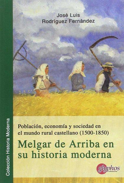 POBLACIÓN, ECONOMÍA Y SOCIEDAD EN EL MUNDO RURAL CASTELLANO (1500-1580). MELGAR.