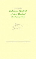 TODOS LOS MADRID, EL OTRO MADRID                                                (ANTOLOGÍA POÉT