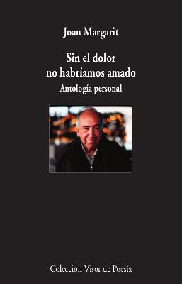 SIN EL DOLOR NO HABRÍAMOS AMADO. ANTOLOGÍA PERSONAL