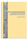 LOS SACRAMENTALES. BENDICIONES, EXORCISMOS Y DEDICACIÓN DE LAS IGLESIAS.