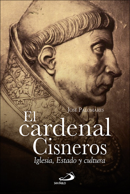 EL CARDENAL CISNEROS. IGLESIA, ESTADO Y CULTURA
