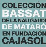 LA COLECCIÓN BASSAT DE LA NAU GAUDÍ DE MATARÓ EN FUNDACIÓN CAJASOL.