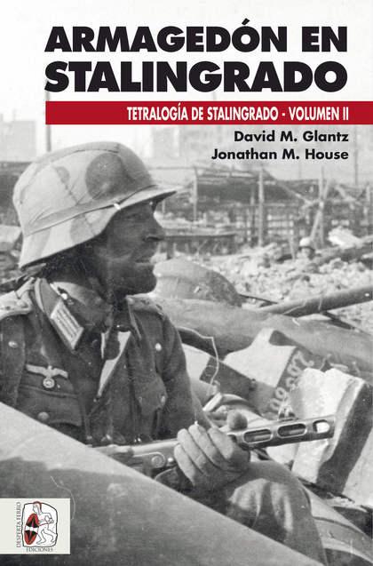 ARMAGEDÓN EN STALINGRADO. OPERACIONES GERMANO-SOVIÉTICAS DE SEPTIEMBRE A NOVIEMBRE DE 1942