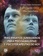 TRES ENSAYOS JUNGUIANOS PARA PSICOANALISTAS Y PSICOTERAPEUTAS DE HOY.