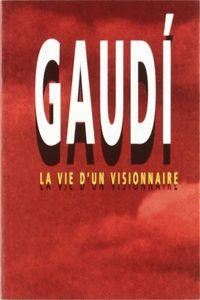 GAUDÍ LA VIE D´UN VISIONNAIRE
