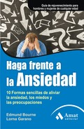 HAGA FRENTE A LA ANSIEDAD : 10 FORMAS SENCILLAS DE ALIVIAR LA ANSIEDAD, LOS MIEDOS Y LAS PREOCU
