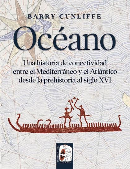 OCÉANO. UNA HISTORIA DE CONECTIVIDAD ENTRE EL MEDITERRÁNEO Y EL ATLÁNTICO DESDE LA PREHI
