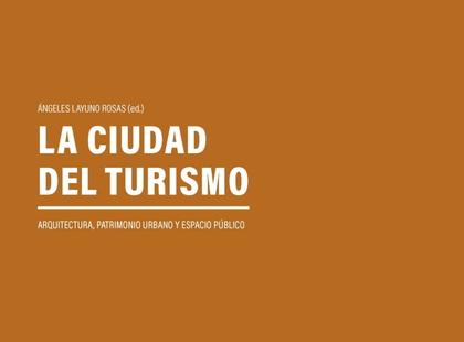 LA CIUDAD DEL TURISMO. ARQUITECTURA, PATRIMONIO URBANO Y ESPACIO PÚBLICO
