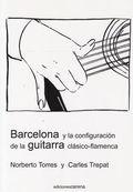 BARCELONA Y LA CONFIGURACIÓN DE LA GUITARRA CLÁSICO-FLAMENCA. GUITARRA CLÁSICA Y GUITARRA FLAME