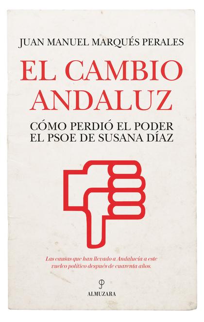 CAMBIO ANDALUZ, EL. CÓMO PERDIÓ EL PODER EL PSOE DE SUSANA DÍAZ
