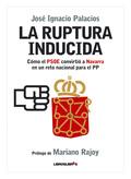 LA RUPTURA INDUCIDA. COMO EL PSOE CONVIRTIO A NAVARRA EN UN RETO NACIONAL PARA EL PP