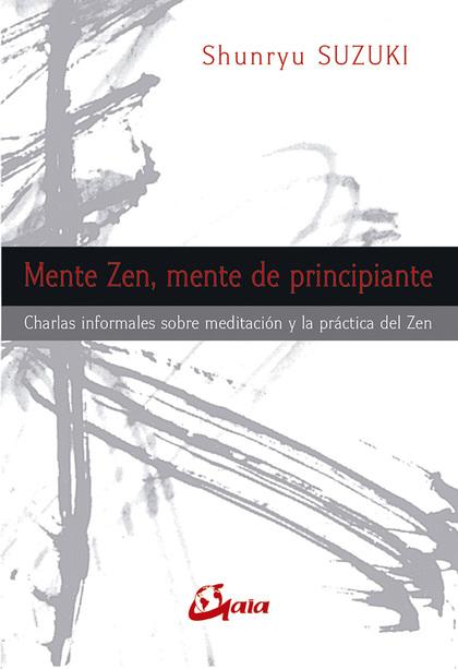 MENTE ZEN, MENTE DE PRINCIPIANTE : CHARLAS INFORMALES SOBRE MEDITACIÓN Y LA PRÁCTICA DEL ZEN