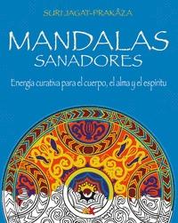 MANDALAS SANADORES. ENERGÍA CURATIVA PARA EL CUERPO, EL ALMA Y EL ESPÍRITU EL PODER SANADOR DE