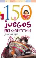 150 JUEGOS NO COMPETITIVOS PARA TU HIJO.