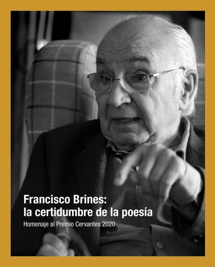 FRANCISCO BRINES: LA CERTIDUMBRE DE LA POESÍA.                                  HOMENAJE AL PRE