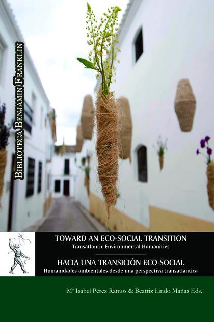 TOWARD AN ECO-SOCIAL TRANSITION: TRANSATLANTIC ENVIRONMENTAL HUMANITIES. HACIA UNA TRANSICIÓN E