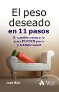 EL PESO DESEADO EN 11 PASOS. EL CAMBIO NEESARIO PARA PERDER PESO Y GANAR SALUD