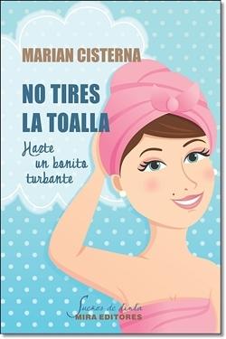 NO TIRES LA TOALLA, HAZTE UN BONITO TURBANTE