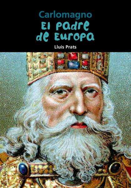CARLOMAGNO, EL PADRE DE EUROPA