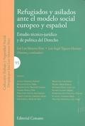 REFUGIADOS Y ASILADOS ANTE EL MODELO SOCIAL EUROPEO Y ESPAÑOL : ESTUDIO TÉCNICO-JURÍDICO Y DE P