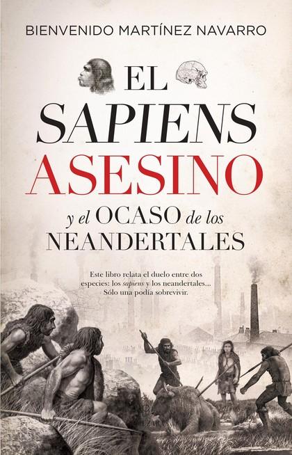 EL SAPIENS ASESINO Y EL OCASO DE LOS NEANDERTALES.
