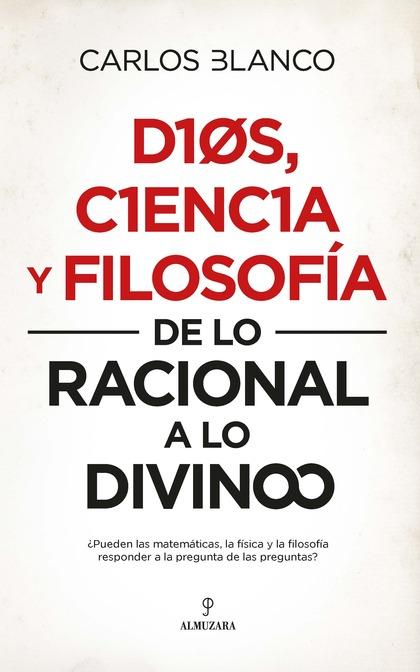 DIOS, CIENCIA Y FILOSOFÍA. DE LO RACIONAL A LO DIVINO