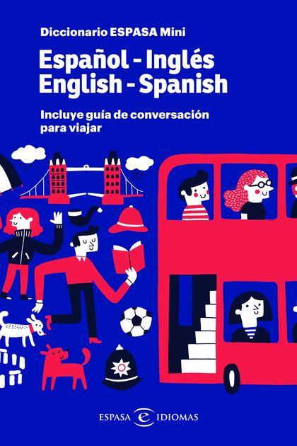 DICCIONARIO ESPASA MINI. ESPAÑOL - INGLÉS. ENGLISH - SPANISH. INCLUYE GUÍA DE CONVERSACIÓN PARA