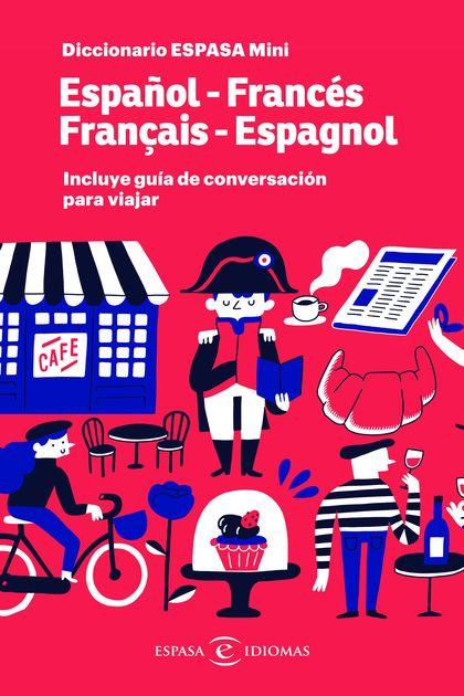 DICCIONARIO ESPASA MINI. ESPAÑOL - FRANCÉS. FRANÇAIS - ESPAGNOL. INCLUYE GUÍA DE CONVERSACIÓN P