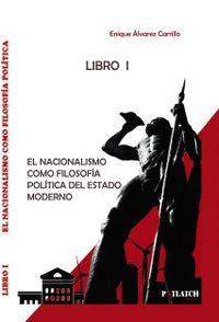 EL NACIONALISMO COMO FILOSOFÍA POLÍTICA DEL ESTADO MODERNO.
