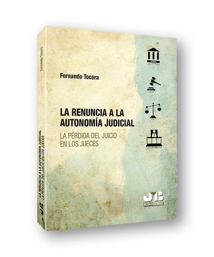 LA RENUNCIA A LA AUTONOMÍA JUDICIAL                                             LA PÉRDIDA DEL