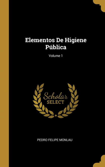 ELEMENTOS DE HIGIENE PÚBLICA; VOLUME 1.