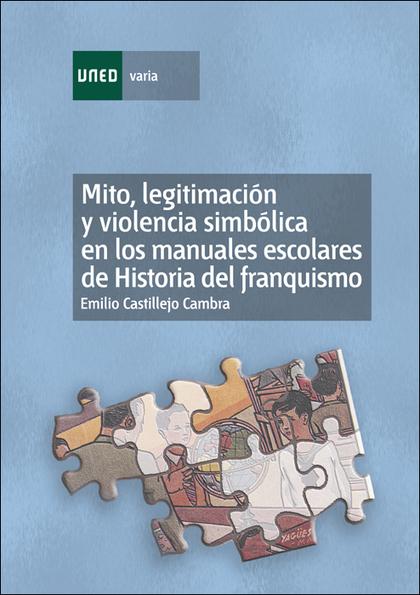 MITO, LEGITIMACIÓN Y VIOLENCIA SIMBÓLICA EN LOS MANUALES ESCOLARES DE HISTORIA DEL FRANQUISMO (