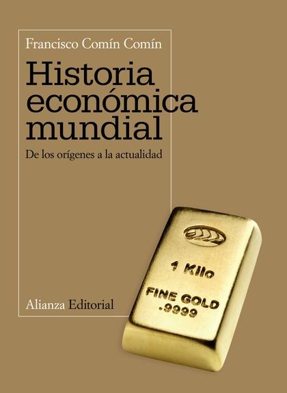 HISTORIA ECONÓMICA MUNDIAL : DE LOS ORÍGENES A LA ACTUALIDAD