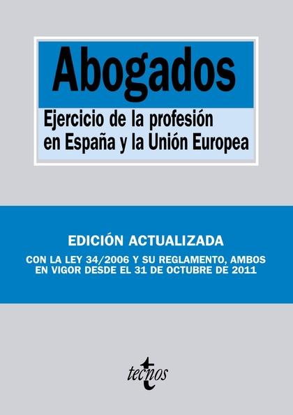 ABOGADOS : EJERCICIO DE LA PROFESIÓN EN ESPAÑA Y EN LA UNIÓN EUROPEA