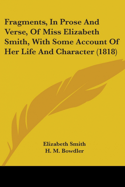 FRAGMENTS, IN PROSE AND VERSE, OF MISS ELIZABETH SMITH, WITH SOME ACCOUNT OF HER