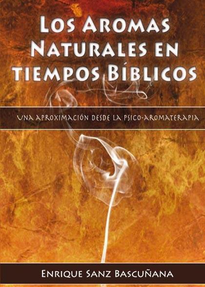 LOS AROMAS EN LOS TIEMPOS BÍBLICOS : UNA APROXIMACIÓN DESDE LA PSICO-AROMATERAPIA
