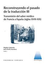 RECONSTRUYENDO EL PASADO DE LA TRADUCCIÓN III. TRANSMISIÓN DEL SABER MÉDICO DE FRANCIA A ESPAÑA