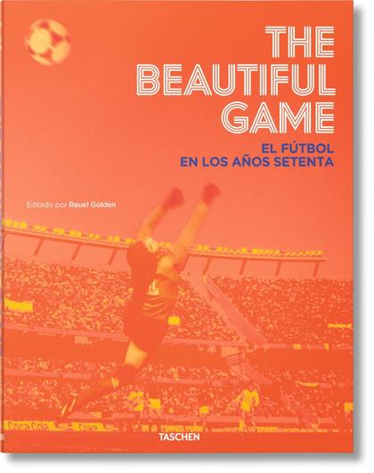THE BEAUTIFUL GAME. EL FÚTBOL EN LOS AÑOS SETENTA