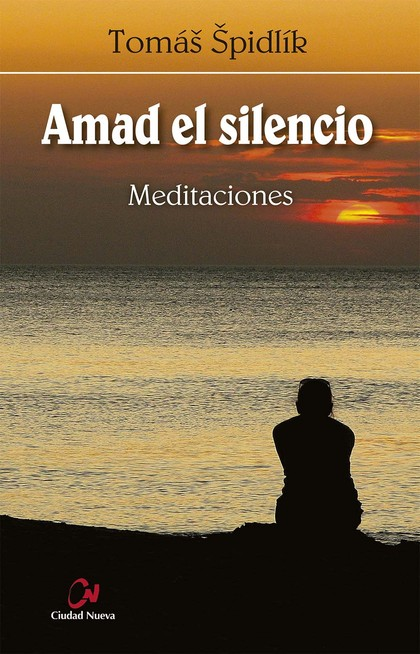 AMAD EL SILENCIO. MEDITACIONES.