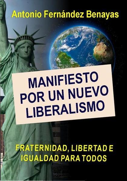 MANIFIESTO POR UN LIBERALISMO COMUNITARIO Y EFICIENTE : FRATERNIDAD, LIBERTAD E IGUALDAD PARA T
